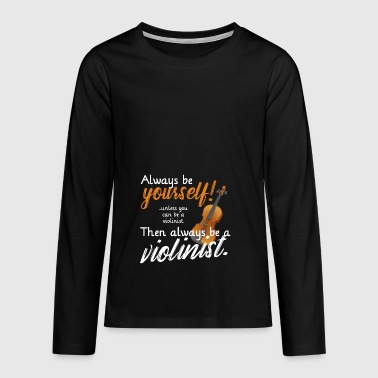 always be yourself violin - Teenagers' Premium Longsleeve Shirt