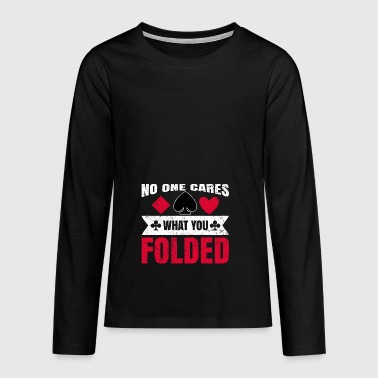 No One Cares What You Folded Gift - Teenagers' Premium Longsleeve Shirt
