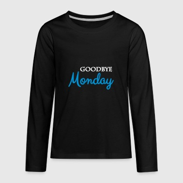 Goodbye monday - Teenagers' Premium Longsleeve Shirt