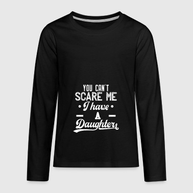 You can not scare me - I have a daughter - white - Teenagers' Premium Longsleeve Shirt