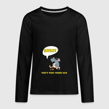 That's what cheese said fun mouse cheese t-shirt - Teenagers' Premium Longsleeve Shirt