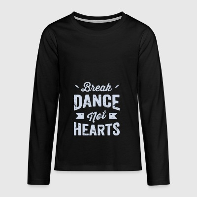 Break Dance Not Hearts - Långärmad premium-T-shirt tonåring