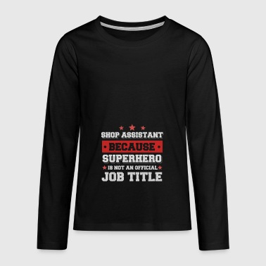 shop assistant because Superhero is not a job - Teenagers' Premium Longsleeve Shirt