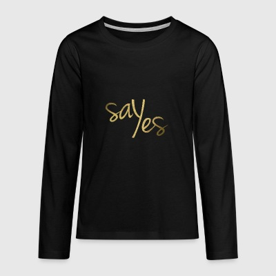Say yes - Teenagers' Premium Longsleeve Shirt