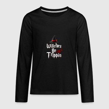 Witches Be Trippin 'Hilarious - Teenagers' Premium Longsleeve Shirt