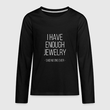 I have enough jewelry - said no one ever! - Teenagers' Premium Longsleeve Shirt