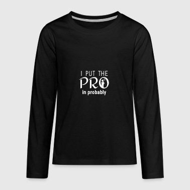 I put the PRO - Teenagers' Premium Longsleeve Shirt