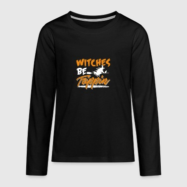 Witches Be Trippin Hilarious Halloween - Teenagers' Premium Longsleeve Shirt