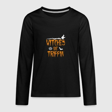 Witches Be Trippin' Hilarious - Teenager Premium Langarmshirt