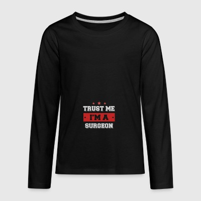 Trust me. I'm a Surgeon - Teenagers' Premium Longsleeve Shirt
