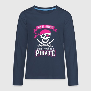 Why be a Princess When you can be a Pirate - Premium langermet T-skjorte for tenåringer