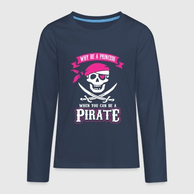 Why be a Princess When you can be a Pirate - Teenagers' Premium Longsleeve Shirt