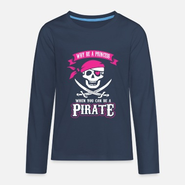 Why be a Princess When you can be a Pirate - Camiseta de manga larga premium adolescente