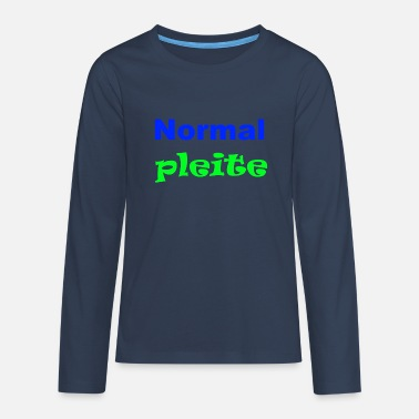 Pleite Normal Pleite - Teenager Premium Langarmshirt