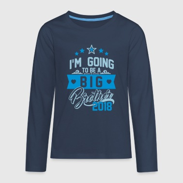 I'm going to be a big Brother 2018-Schwangerschaft - Teenager Premium shirt met lange mouwen