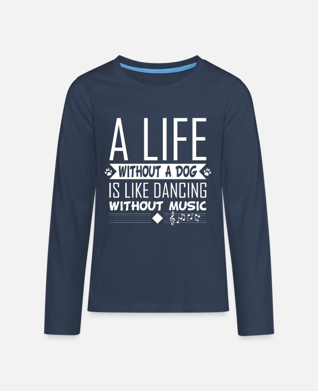 Barking Langarmshirts - A Life without a dog is like dancing without music - Teenager Premium Langarmshirt Navy