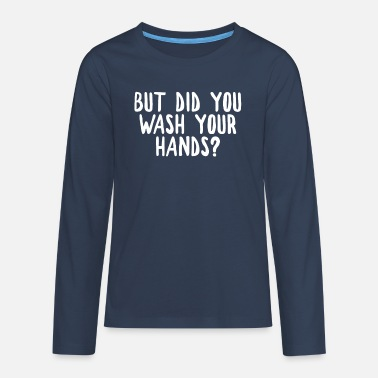 But did you wash your hands? Hygiene saves lifes - Teenage Premium Longsleeve Shirt