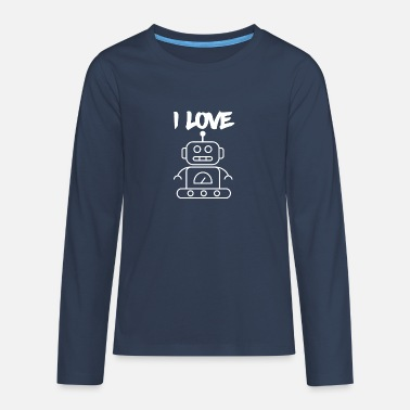 I love robots - Teenage Premium Longsleeve Shirt