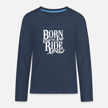Born To Ride - Teenage Premium Longsleeve Shirt