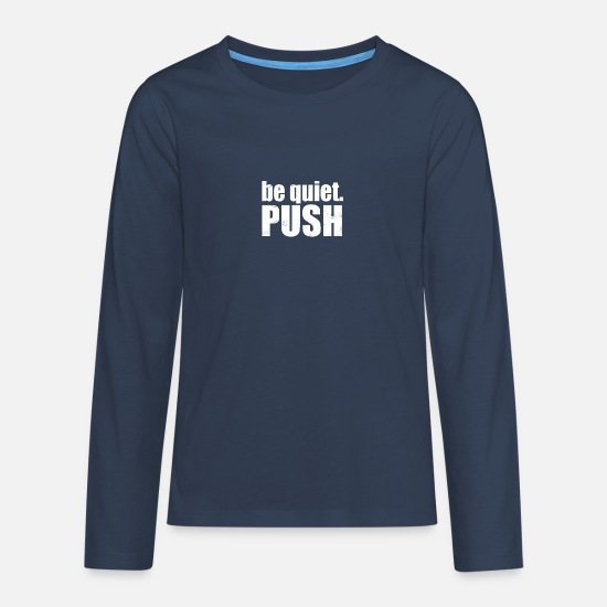 Work Out Long sleeve shirts - be quiet. PUSH - Teenage Premium Longsleeve Shirt navy