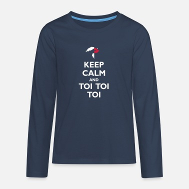 Toy Keep Calm and Toi Toi Toi - Teenage Premium Longsleeve Shirt