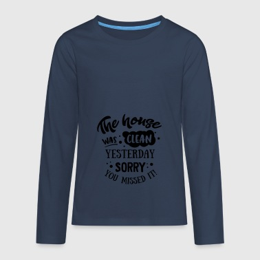The House was clean Yesterday - Teenagers' Premium Longsleeve Shirt