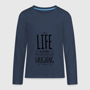 Motivations Spruch – life laughing - Teenager Premium Langarmshirt