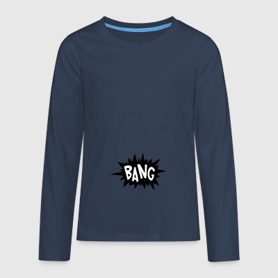 Bang - Teenager Premium Langarmshirt