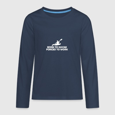 Born to kayak forced to work - Teenagers' Premium Longsleeve Shirt