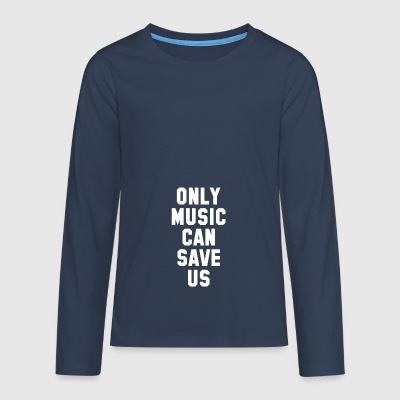 ONLY MUSIC CAN SAVE US - Teenagers' Premium Longsleeve Shirt