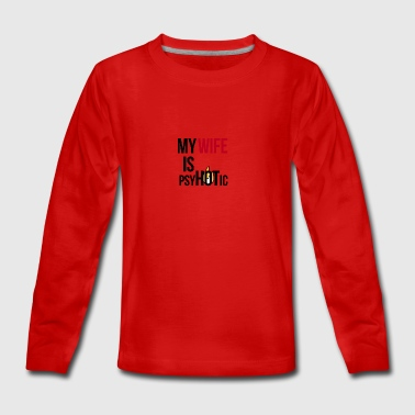 PsyHOTic Wife - Teenagers' Premium Longsleeve Shirt