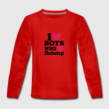 I love boys who love dubstep - Teenager Premium Langarmshirt