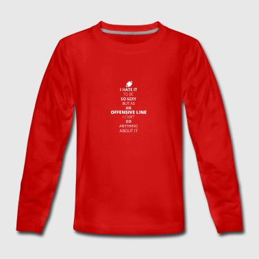 HATE it be sexy cant do anything OFFENSIVE LINE - Teenagers' Premium Longsleeve Shirt