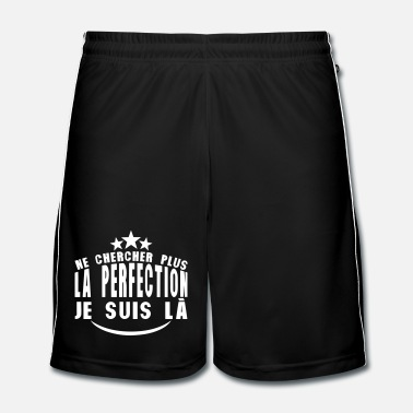 Expression chercher plus perfection je suis la cita - Short de football Homme