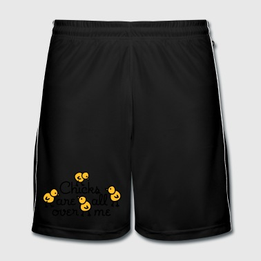 Chicks are all over me - Fotballshorts for menn