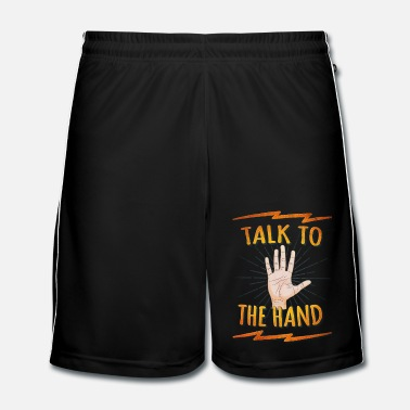 Cultura Talk to the hand Funny Nerd & Geek Statement Humor - Pantaloncini da calcio uomo