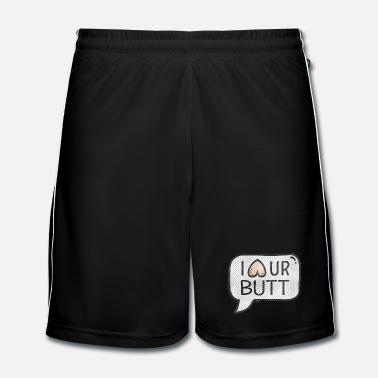 Humor I love (heart) your Butt - (Funny Humor) Spruch - Mannen voetbal shorts