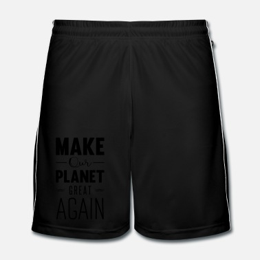 Ecologie make our planet great again - Mannen voetbalshorts