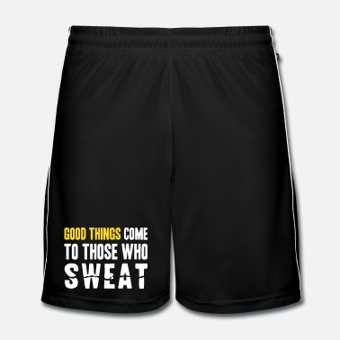 Exercice Good Things Come to Those Who Sweat - Short de football Homme