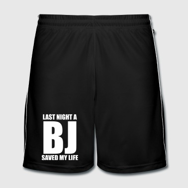 Last night a BJ saved my life - Men's Football shorts