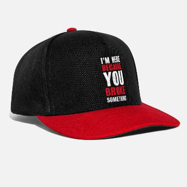 Web I'm here because you broke something | Programmer - Snapback Cap