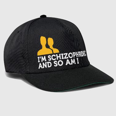 Schizophrenic I'm Schizophrenic And I Am Too! - Snapback Cap