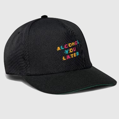 Lustiges Trinken Wortspiel Alcohol You Later - Snapback Cap