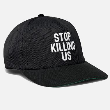 Police Stop Killing Us End Police Brutality black people - Snapback Cap