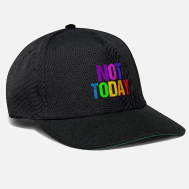 Today Not today - Not Today - Snapback Cap