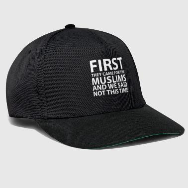 Muslim First They Came For The Muslims Immigration - Snapback Cap