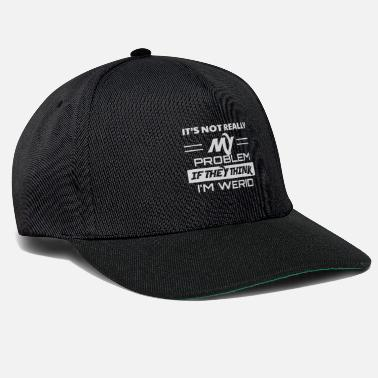 Winner It`s Not Really My Problem If They Think I`m Weird - Snapback Cap