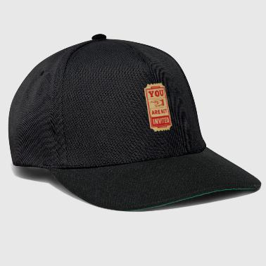 you are not invited - Snapback Cap