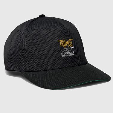 Trumpet - everything else is just accompaniment - Snapback Cap