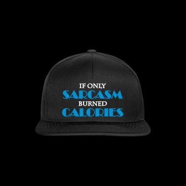 If only sarcasm burned calories - Snapback Cap
